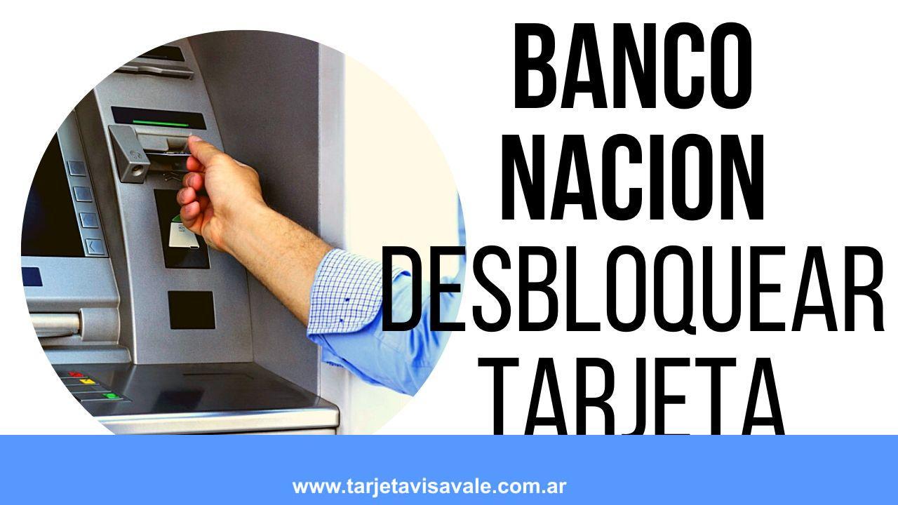 ¿Como Desbloquear mi Tarjeta de Débito Banco Nación?