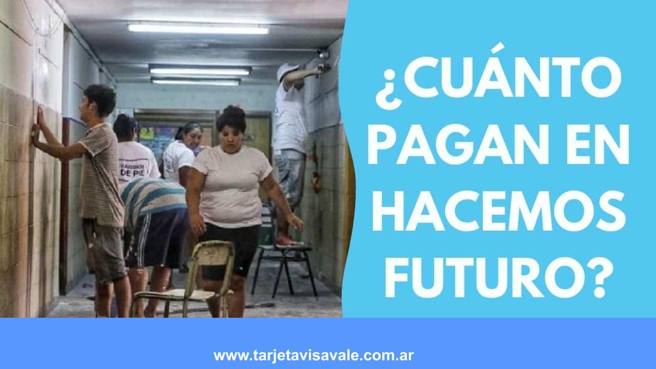¿Cuánto pagan en Hacemos futuro?