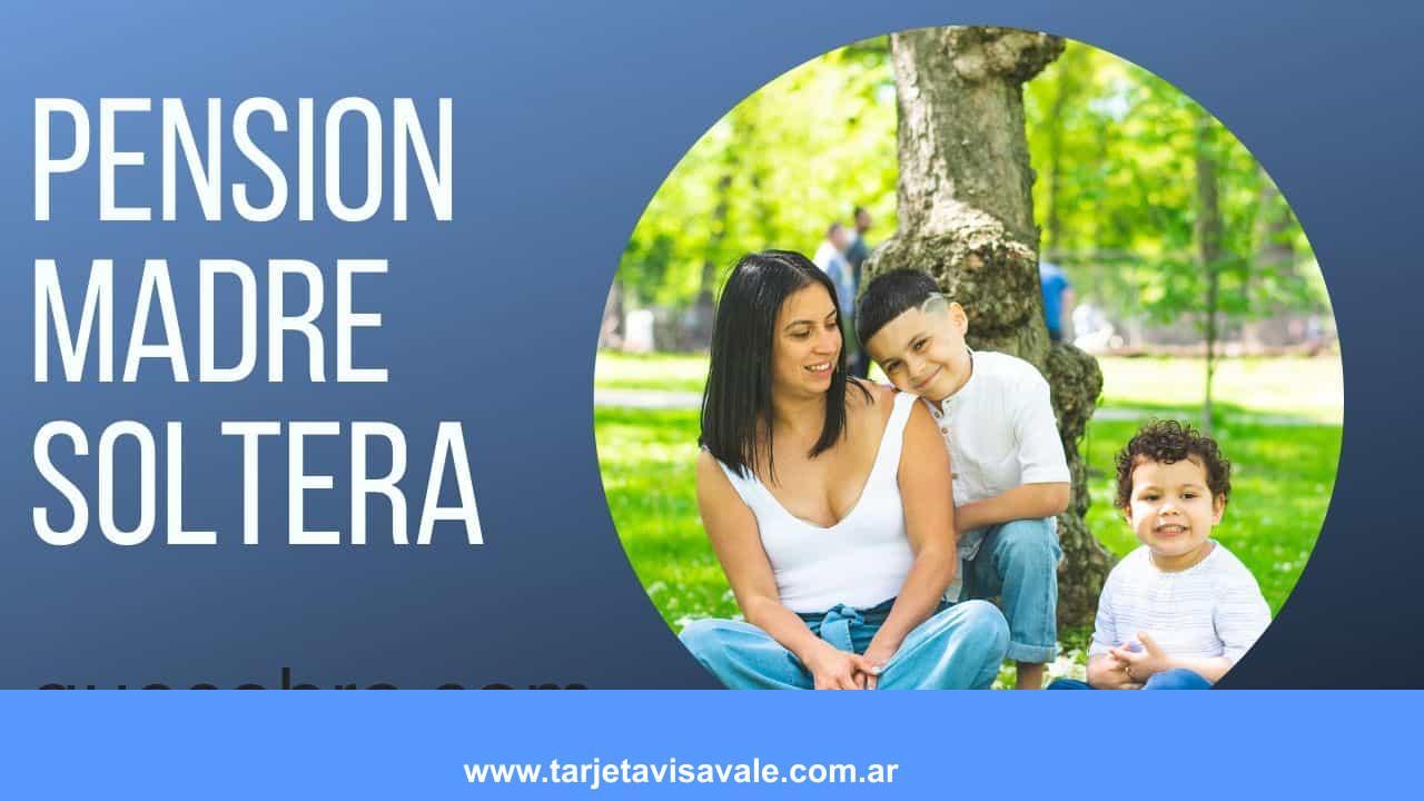 Pension Madre Soltera: Requisitos, ¿Cuanto Cobra? Monto