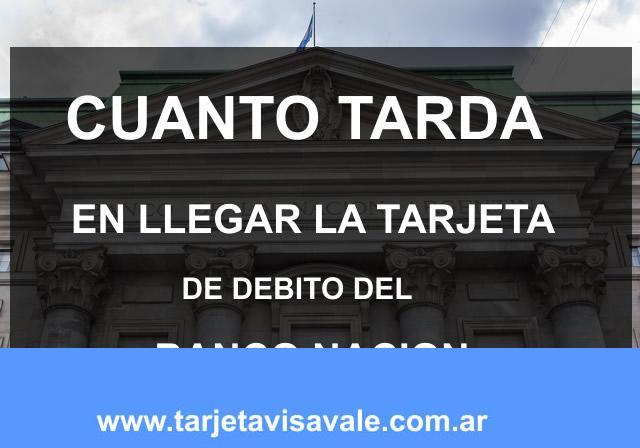 Cuanto tarda en llegar la Tarjeta de Debito del Banco Nacion
